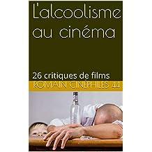 L'alcoolisme au cinéma: 26 critiques de films (French Edition)