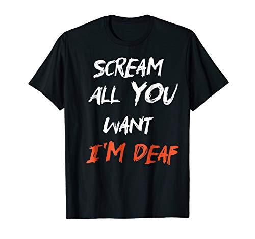 Scream All You Want I'm Deaf Shirt Happy Halloween Tee -