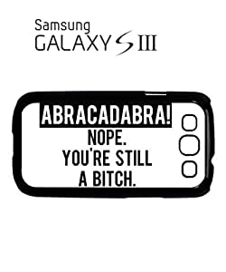 Abracadabra Nope You Are Still B*tch Cell Phone Case Samsung Galaxy S3 White by mcsharks