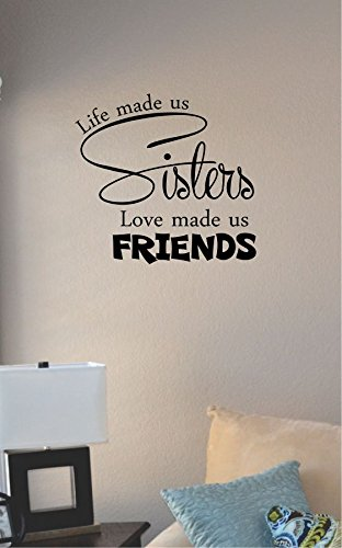 Life Made Us Sisters Love Made Us Friends Vinyl Wall Art Decal Sticker