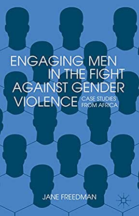Engaging Men in the Fight against Gender Violence: Case Studies from