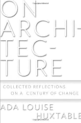 On Architecture: Collected Reflections on a Century of Change by Ada Louise Huxtable (2008-10-28)