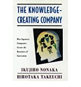 The Knowledge-Creating Company: How Japanese Companies Create the Dynamics of Innovation [ THE KNOWLEDGE-CREATING COMPANY: HOW JAPANESE COMPANIES CREATE THE DYNAMICS OF INNOVATION BY Nonaka, Ikujiro ( Author ) May-18-1995[ THE KNOWLEDGE-CREATING COMPANY: HOW JAPANESE COMPANIES CREATE THE DYNAMICS OF INNOVATION [ THE KNOWLEDGE-CREATING COMPANY: HOW JAPANESE COMPANIES CREATE THE DYNAMICS OF INNOVATION BY NONAKA, IKUJIRO ( AUTHOR ) MAY-18-1995 ] By Nonaka, Ikujiro ( Author )May-18-1995 Paperback
