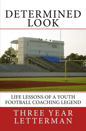 Determined Look: Life Lessons of a Youth Football Coaching Legend (Volume - Football Legends