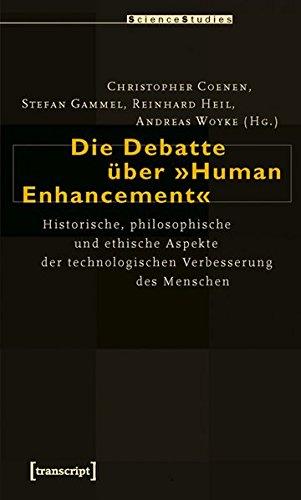 Die Debatte über »Human Enhancement«: Historische, philosophische und ethische Aspekte der technologischen Verbesserung des Menschen (Science Studies)