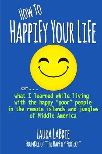 How to Happify Your Life: what I learned while living with the happy