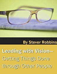 Leading With Vision: Getting Things Done through Other People