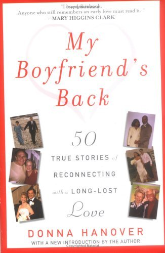 Download By Donna Hanover My Boyfriend's Back: Fifty True Stories of Reconnecting with a Long-Lost Love [Mass Market Paperback] pdf