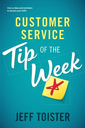 Customer Service Tip of the Week: Over 52 ideas and reminders to sharpen your skills (Best Customer Service Skills)