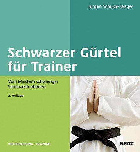 Schwarzer Gürtel für Trainer: Vom Meistern schwieriger Seminarsituationen (Beltz Weiterbildung)