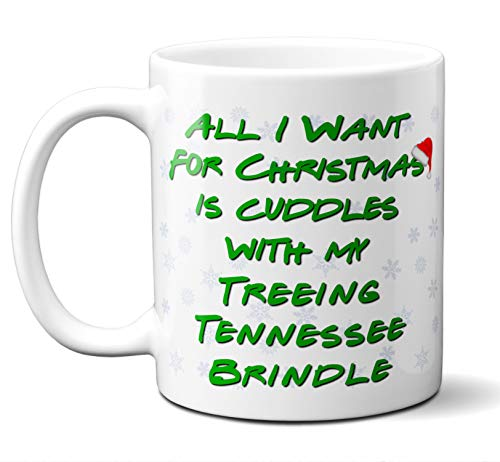 - Funny Treeing Tennessee Brindle Christmas Gift Mug. All I Want For Christmas. Coffee, Tea Mug, Cup. Perfect Dog Owner, Lover Gift, Christmas Ornament, Birthday, Fathers Day, Mothers Day. 11 ounces.