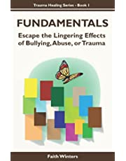 FUNDAMENTALS: Escape the lingering effects of bullying, abuse or trauma (1)