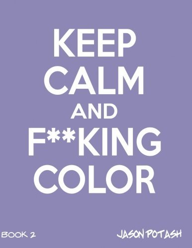 Keep Calm And F--cking Color - Vol.2 (The Stress Relieving Adult Coloring Pages) pdf