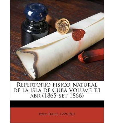 Repertorio Fisico-Natural de La Isla de Cuba Volume T.1 Abr (1865-Set 1866) (Paperback)(Spanish) - Common ebook