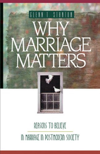 Why Marriage Matters: Reasons to Believe in Marriage in Postmodern Society (Experiencing God)