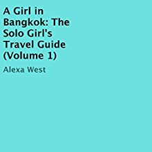A Girl in Bangkok: The Solo Girl's Travel Guide Audiobook by Alexa West Narrated by Renee Dorian Begley