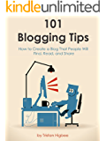 101 Blogging Tips: How to Create a Blog That People Will Find, Read, and Share