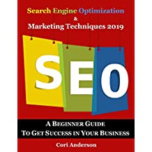 Search Engine Optimization & Marketing Techniques 2019: A Beginner Guide to Get Success in Your Business (Social Media Marketing Book 9)