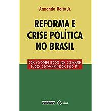 Reforma e Crise Política no Brasil: os Conflitos de Classe nos Governos do PT