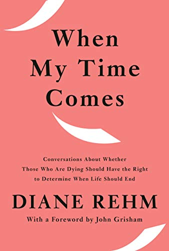 Book Cover: When My Time Comes: Conversations About Whether Those Who Are Dying Should Have the Right to Determine When Life Should End
