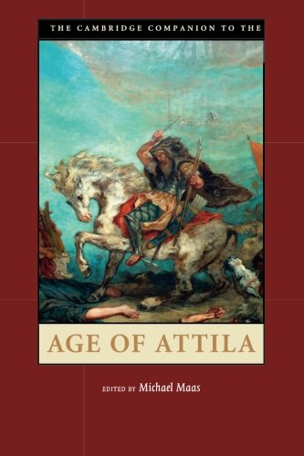 The Cambridge Companion to the Age of Attila (Cambridge Companions to the Ancient World)