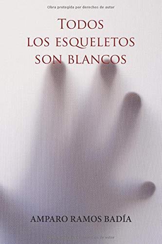 TODOS LOS ESQUELETOS SON  BLANCOS  [Ramos Badia, Amparo] (Tapa Blanda)