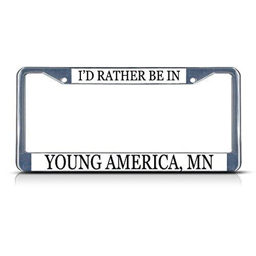 Metal License Plate Frame Solid Insert I'd Rather Be in Young America, Mn Car Auto Tag Holder - Chrome 2 Holes, One Frame -