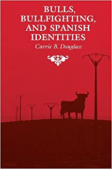 Bulls, Bullfighting, and Spanish Identities (Anthropology of Form and Meaning)