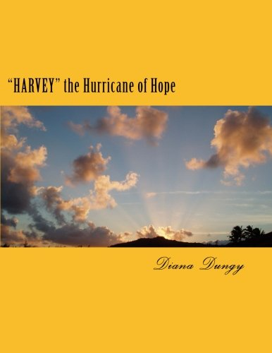 'Harvey' The Hurricane Of Hope And Other Biblical Storms Of The Bible: From Hurricane Harvey to Champions of the World Series. A New Beginning to Gain Hope, Enlightment or Freedom, Following A Storm. [Diana K Dungy] (Tapa Blanda)