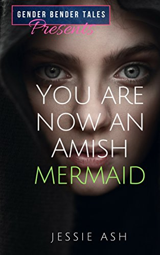 Gender Bender Tales Presents You Are Now an Amish Mermaid