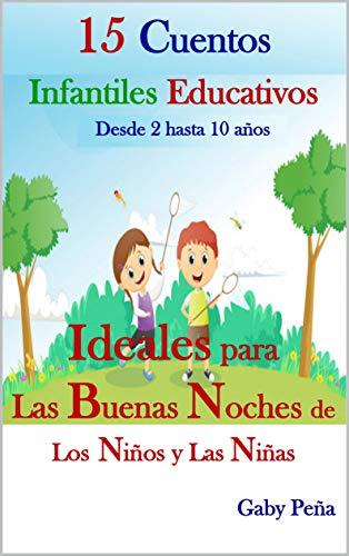 15 CUENTOS INFANTILES EDUCATIVOS (Desde 2 hasta 10 años): IDEALES PARA LAS BUENAS NOCHES DE LOS NIÑOS Y LAS NIÑAS por GaPeña