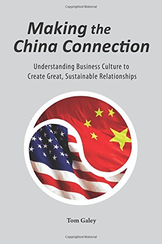 Making the China Connection: Understanding Business Culture to Create Great, Sustainable Relationships PDF