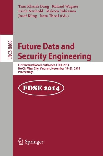Future Data and Security Engineering: 1st International Conference, FDSE 2014, Ho Chi Minh City, Vietnam, November 19-21, 2014, Proceedings (Lecture Notes in Computer Science) by Springer