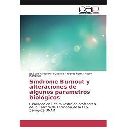 Síndrome Burnout y alteraciones de algunos parámetros biológicos: Realizado en una muestra de profesores de la Carrera de Farmacia de la FES Zaragoza UNAM (Spanish Edition)