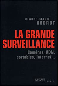 La grande surveillance : Caméras, ADN, portables, internet... par Claude-Marie Vadrot