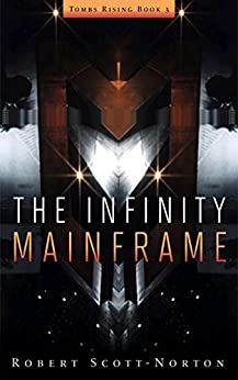 The Infinity Mainframe (Tombs Rising Book 3) by [Scott-Norton, Robert]