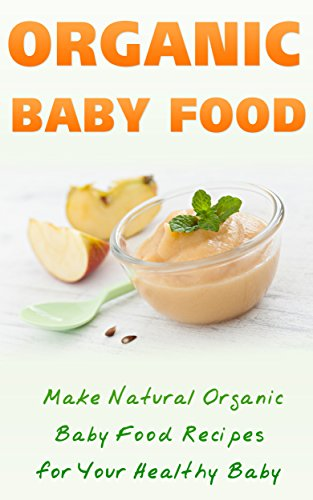 Amazon organic baby food make natural organic baby food organic baby food make natural organic baby food recipes for your healthy baby by forumfinder Gallery