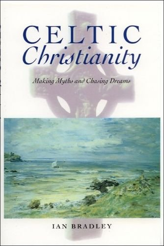 Celtic Christianity : Making Myths and Chasing Dreams