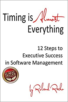 Timing Is Almost Everything: 12 Steps to Executive Success in Software Management by [Racko, Roland]