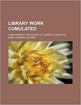 Book Library work cumulated; A bibliography and digest of library literature