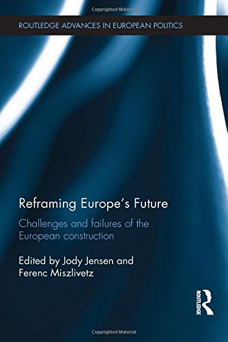 Reframing Europe's Future: Challenges and failures of the European construction (Routledge Advances in European Politics