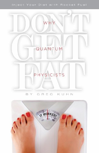 Why Quantum Physicists Don't Get Fat