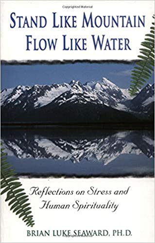 8602dad51 Stand Like Mountain Flow Like Water: Reflections on Stress and Human  Spirituality Revised and Expanded Tenth Anniversary Edition: Brian Luke  Seaward Ph.D.: ...