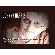 Johnny Harris The Man Who Turned Elvis Down Twice