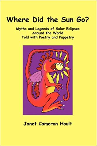 Where Did the Sun Go? Myths and Legends of Solar Eclipses Around the World Told with Poetry and Puppetry