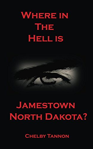 Where In The Hell Is Jamestown North Dakota by [Tannon, Chelby]