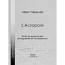 L'Acropole: Illustré de quarante-sept photographies de Fred Boissonnas (French Edition)