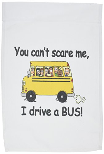 3dRose fl_157372_1 You Cant Scare Me I Drive a Bus. Bus Driver. School Bus Driver Garden Flag, 12 by 18-Inch (I Drive Square Driver)