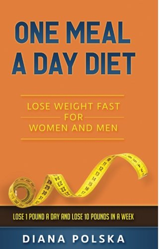 Download One Meal a Day Diet: Lose Weight Fast for Women and Men - Lose 1 Pound a Day and Lose 10 Pounds in a Week (Volume 1) pdf epub