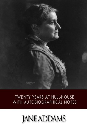 Twenty Years at Hull-House with Autobiographical Notes